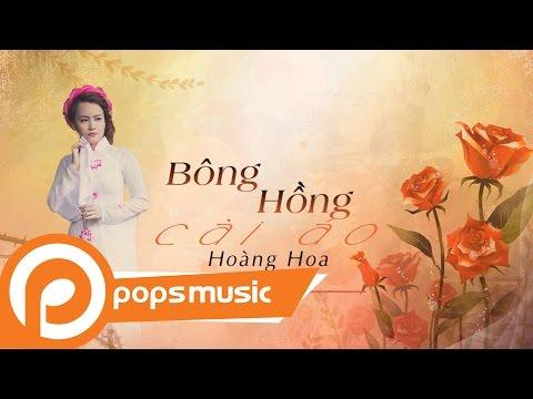 Bông Hồng Cài Áo | Hoàng Hoa - Thời lượng: 5 phút, 37 giây.