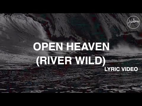 Open Heaven (River Wild) Lyric Video - Hillsong Worship