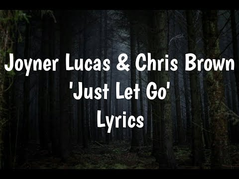 Joyner Lucas & Chris Brown - Just Let Go (Lyrics)🎵