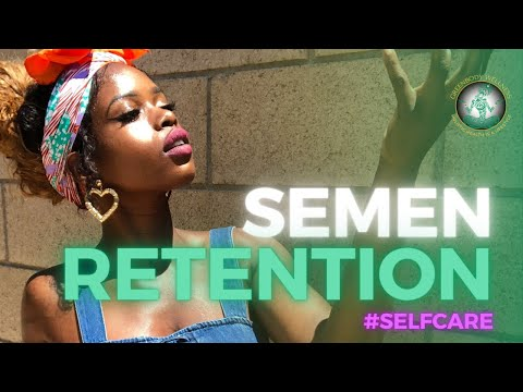 Semen Retention: Why it's GOOD to hold your Juice!