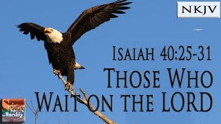 Isaiah 40:25-31 Those Who Wait On The Lord