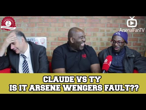 Claude vs TY – Is It Arsene Wengers Fault??