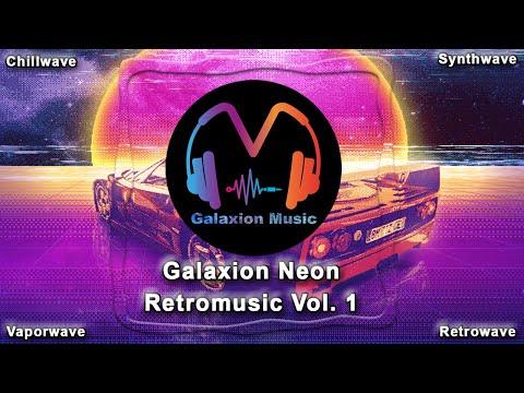 🎶 Galaxion Neon Retromusic Vol. 1 | Chillwave - Synthwave - Retrowave - Vaporwave 🔊