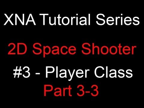 Programming a 2D Space Shooter Tutorial #3 - XNA - Player Class 3-3