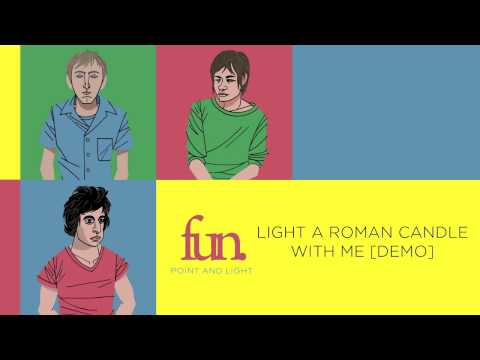 fun. - Light A Roman Candle With Me [Demo]
