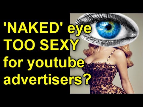 'NAKED' eye.... too sexy for youtube advertisers?