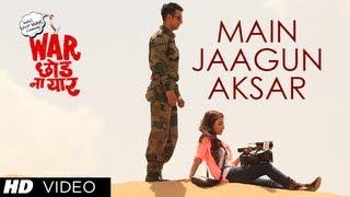 Main Jaagun Aksar Video Song | War Chhod Na Yaar