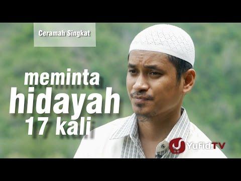 Ceramah Singkat : Meminta Hidayah 17 Kali - Ustadz Muhammad Abduh Tuasikal
