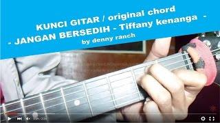 Video KUNCI GUITAR original - JANGAN BERSEDIH - Tiffany kenanga MP3, 3GP, MP4, WEBM, AVI, FLV Desember 2017