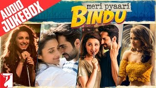 Nonton Meri Pyaari Bindu Audio Jukebox   Full Songs   Ayushmann Khurrana   Parineeti Chopra   Sachin Jigar Film Subtitle Indonesia Streaming Movie Download