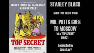 Stanley Black: Main Title music from Mr. Potts Goes to Moscow [aka Top Secret] (1952). Conducted by Louis Levy.
