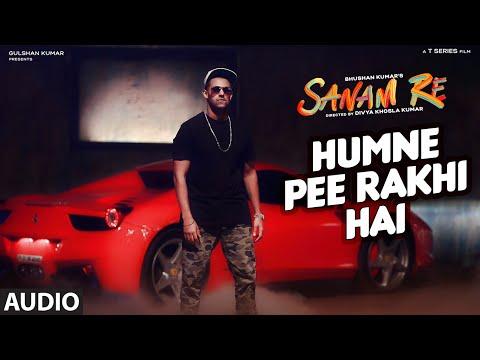 Humne Pee Rakhi Hai Full Song (Audio) | 'SANAM RE'