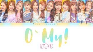 Video IZ*ONE (아이즈원) - O' My! [HAN|ROM|ENG Color Coded Lyrics] MP3, 3GP, MP4, WEBM, AVI, FLV November 2018