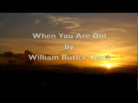 Poems - When You Are Old by William Butler Yeats (1865-1939) When you are old and grey and full of sleep, And nodding by the fire, take down this book, And slowl...