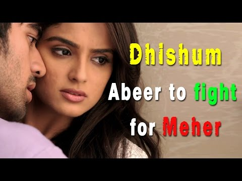 Dhishum : Abeer to fight for Meher