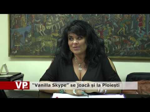 """""""Vanilla Skype"""" se joacă și la Ploiești"""