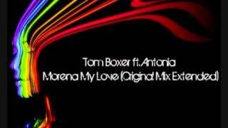 Tom Boxer ft. Antonia - Morena My Love (Original Mix Extended)