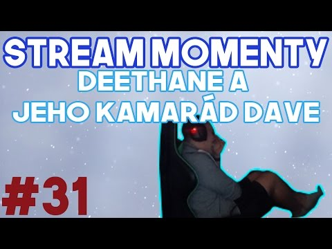 Stream Momenty #31 - Deethane a jeho kamarád Dave