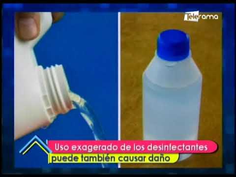 Uso exagerado de los desinfectantes pueden también causar daño