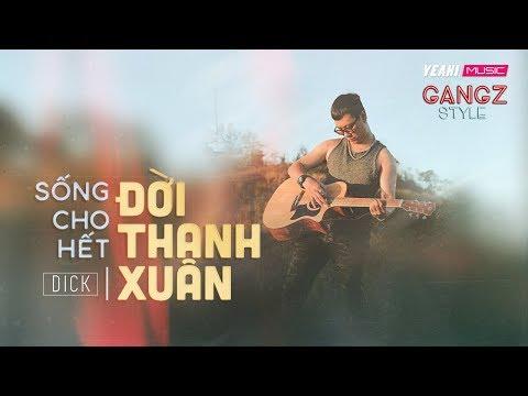 [Gangz Style] Sống Cho Hết Đời Thanh Xuân - DICK #BCTM (Bạn Có Tài Mà team)|Rap acoustic - Thời lượng: 5 phút, 33 giây.