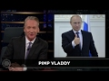 Web Exclusive New Rule: Pimp Vladdy | Real Time with Bill Maher (HBO)