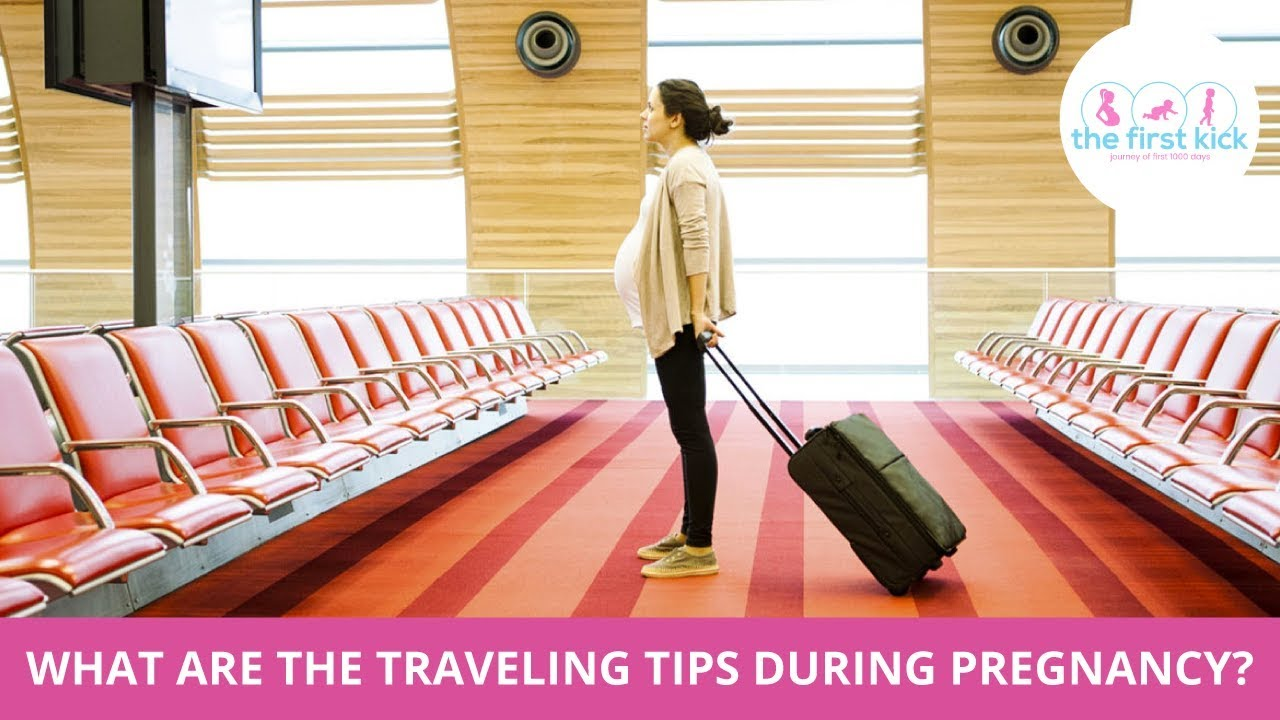 What are the Traveling tips during pregnancy?