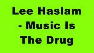 lee haslam music is the drug lyrics � hardtrance