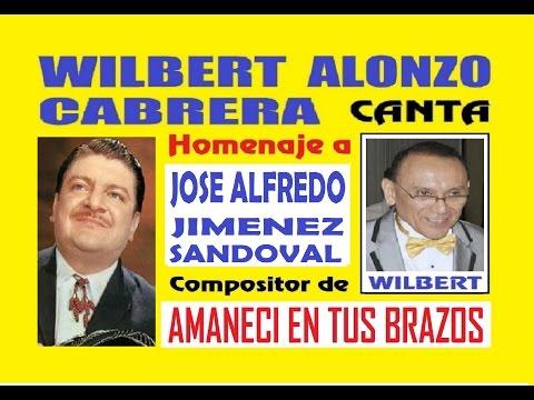 Amanecai En Tus Brazos Canta Wilbert Alonzo Cabrera Tributo A Josae Alfredo Jimaenez 2