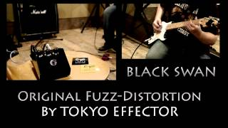 'BLACK SWAN' Original Fuzz-Distortion By TOKYO EFFECTOR