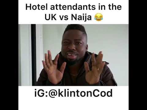 Klintoncod:Hotel attendants in the UK vs Nigeria