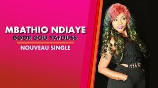 "Video Mbathio Ndiaye - Nouveau Single ""Goor Gou Yafouss"" MP3, 3GP, MP4, WEBM, AVI, FLV Agustus 2017"