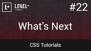 CSS Tutorials #22 - What's Next