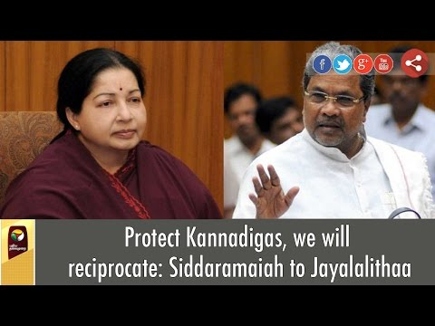 Protect-Kannadigas-we-will-reciprocate-Siddaramaiah-to-Jayalalithaa