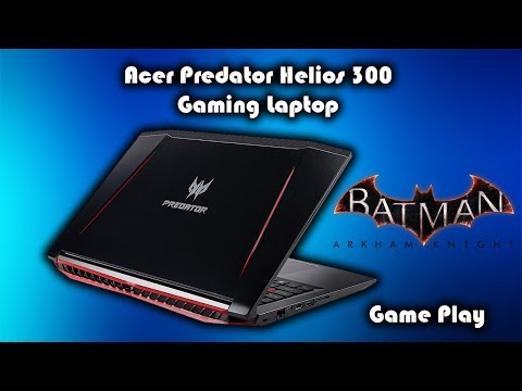 Acer Predator Helios 300 Gaming Laptop • Nvidia GTX 1060 • Batman Arkham Knight Game Play