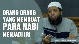 Orang-orang yang membuat para nabi menjadi iri, Ustadz DR Khalid Basalamah, MA
