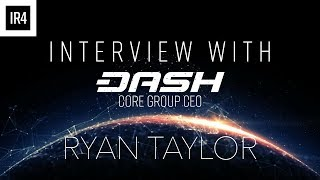 Interview with Ryan Taylor C.E.O of Dash Core Group: IR4 Podcast #12