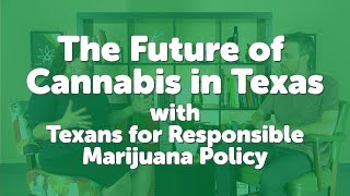 Cannabis Advocacy in Texas - Interview with Texans for Responsible Marijuana Policy by 420 Science Club
