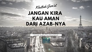 Video [Khutbah Jum'at] Jangan Kira Kau Aman Dari Azab Nya - Ustadz Syafiq Riza Basalamah MP3, 3GP, MP4, WEBM, AVI, FLV Oktober 2018