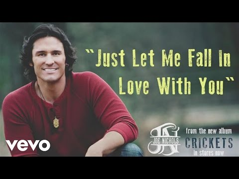Joe Nichols – Just Let Me Fall In Love With You (Audio)