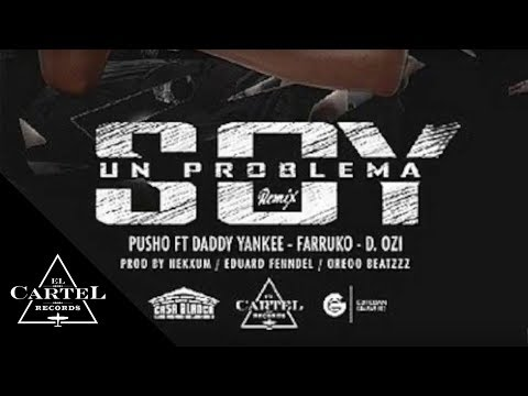 Letra Soy un Problema (Remix) Pusho Ft Daddy Yankee, Farruko & D.OZi