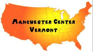 Manchester Center (VT) United States  city images : How to Say or Pronounce USA Cities — Manchester Center, Vermont