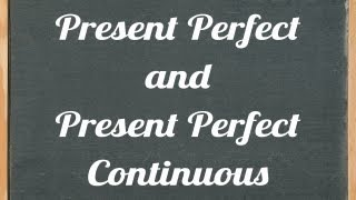 Present Perfect and Present Perfect Continuous, English grammar tutorial