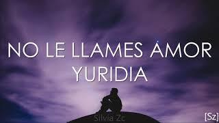 Yuridia - No Le Llames Amor (Letra)