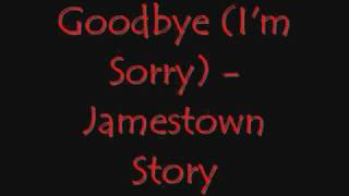 Goodbye (I'm Sorry) - Jamestown Story [with lyrics]