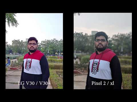 LG V30+ vs Pixel 2 XL Camera Comparison Photo's, Selfies, Video Stabilisation and Best Features