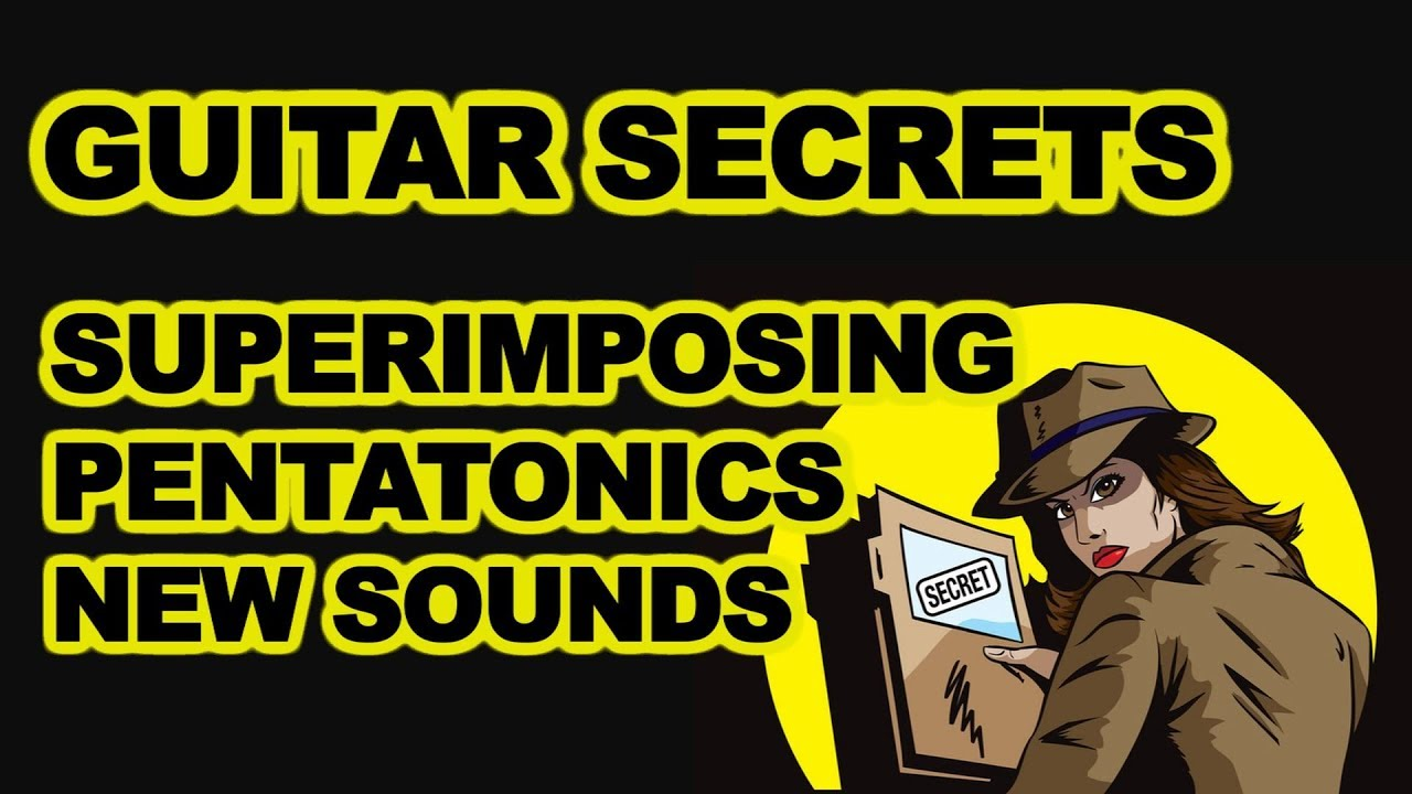 Guitar Secrets Superimposing Pentatonic Scales for new sounds – Major & Minor