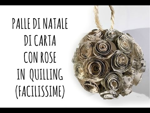 Decorazioni Natalizie Quilling.Video Tutorial Sfera Di Natale Di Carta Con Rose In Quilling