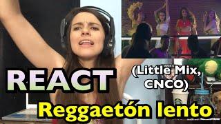 REACT LITTLE MIX, CNCO - REGGAETÓN LENTO