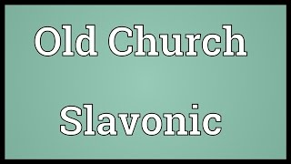 Video shows what Old Church Slavonic means. The first literary and liturgical Slavic language.. Old Church Slavonic pronunciation. How to pronounce, definiti...