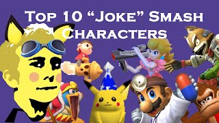 "[Video] Top 10 ""Joke"" / silly character list. Competitive play is taken into consideration, but it's mostly a generalized look at the humor of Smash's roster."